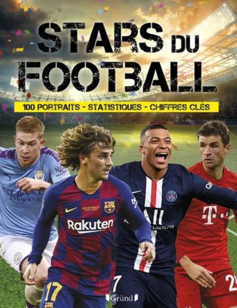 Stars du football : 100 portraits, statistiques, chiffres clés |